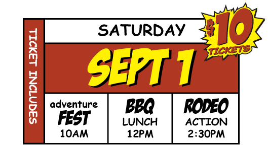 Ticket information: Saturday, Sept. 1, $10 ticket includes: adventureFEST at 10 a.m., BBQ lunch at 12 p.m., and rodeo action at 2:30 p.m.